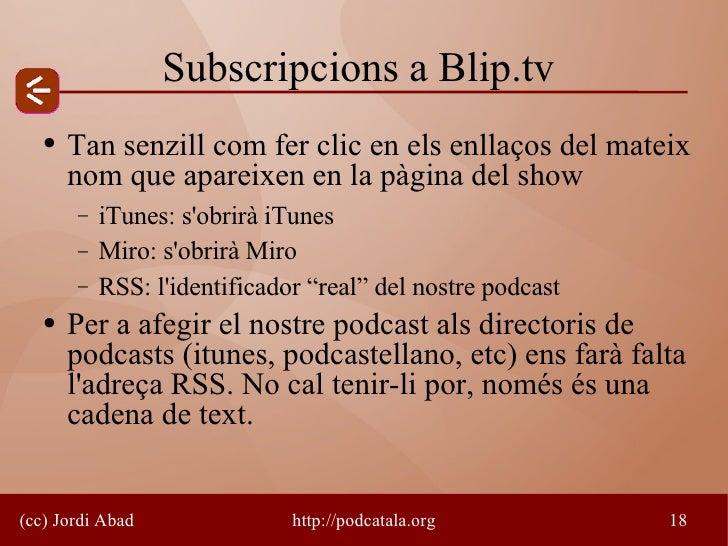 Subscripcions a Blip.tv    ●   Tan senzill com fer clic en els enllaços del mateix        nom que apareixen en la pàgina d...