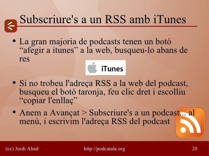 """Subscriure's a un RSS amb iTunes    ●   La gran majoria de podcasts tenen un botó        """"afegir a itunes"""" a la web, busqu..."""