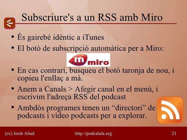 Subscriure's a un RSS amb Miro    ●   És gairebé idèntic a iTunes    ●   El botó de subscripció automàtica per a Miro:    ...