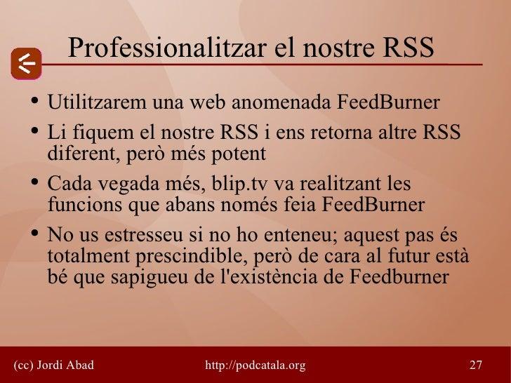 Professionalitzar el nostre RSS    ●   Utilitzarem una web anomenada FeedBurner    ●   Li fiquem el nostre RSS i ens retor...