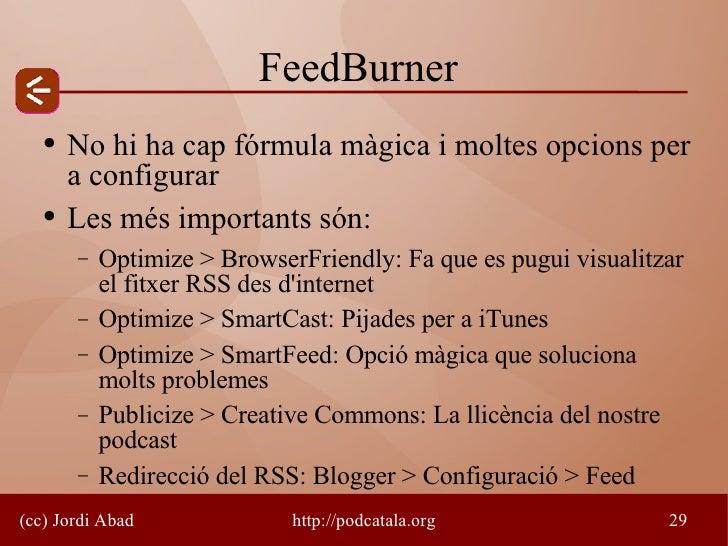 FeedBurner    ●   No hi ha cap fórmula màgica i moltes opcions per        a configurar    ●   Les més importants són:     ...