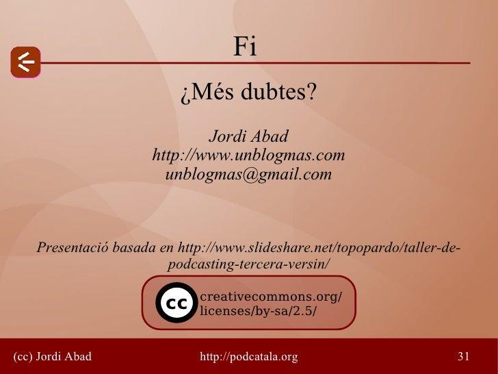 Fi                           ¿Més dubtes?                               Jordi Abad                       http://www.unblog...