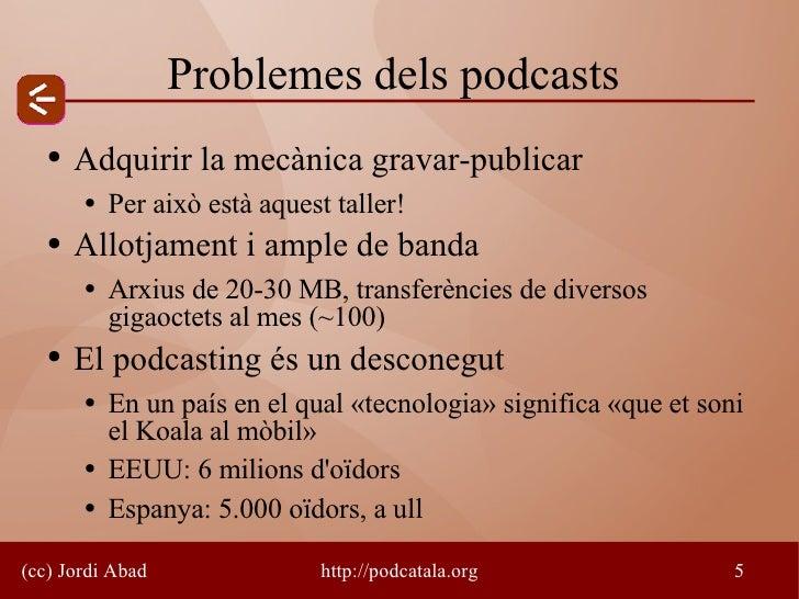 Problemes dels podcasts    ●   Adquirir la mecànica gravar-publicar        ●   Per això està aquest taller!    ●   Allotja...