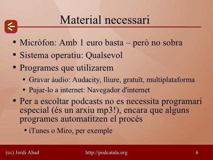 Material necessari    ●   Micròfon: Amb 1 euro basta – però no sobra    ●   Sistema operatiu: Qualsevol    ●   Programes q...