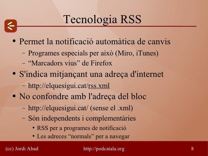 Tecnologia RSS    ●   Permet la notificació automàtica de canvis        −   Programes especials per això (Miro, iTunes)   ...