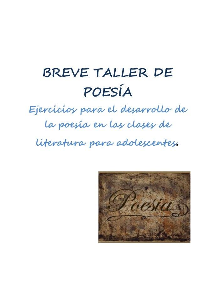 BREVE TALLER DE  POESÍA  Ejercicios para el desarrollo de  la poesía en las clases de  literatura para adolescentes.