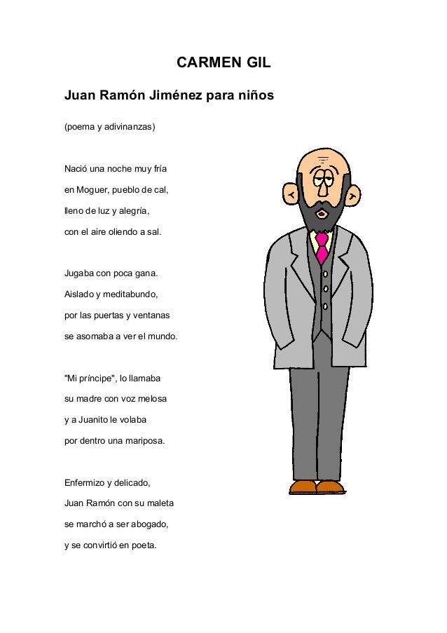 CARMEN GIL Juan Ramón Jiménez para niños (poema y adivinanzas) Nació una noche muy fría en Moguer, pueblo de cal, lleno de...