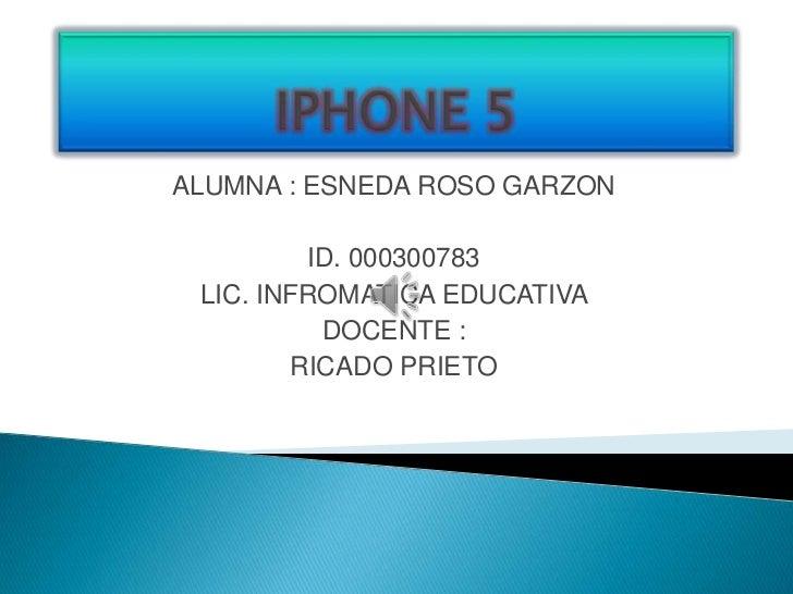 ALUMNA : ESNEDA ROSO GARZON         ID. 000300783 LIC. INFROMATICA EDUCATIVA          DOCENTE :        RICADO PRIETO