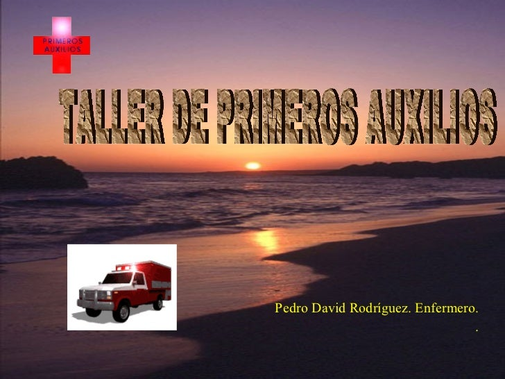 Pedro David Rodríguez. Enfermero. . TALLER DE PRIMEROS AUXILIOS