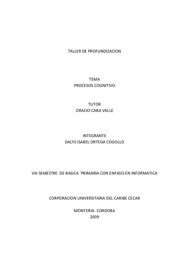 TALLER DE PROFUNDIZACION<br />TEMA<br />PROCESOS COGNITIVO<br />TUTOR <br />ORACIO CABA VALLE<br />INTEGRANTE <br />DALYS ...