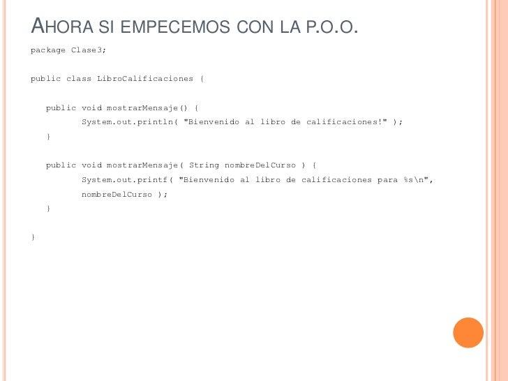 AHORA SI EMPECEMOS CON LA P.O.O.package Clase3;public class LibroCalificaciones {    public void mostrarMensaje() {       ...