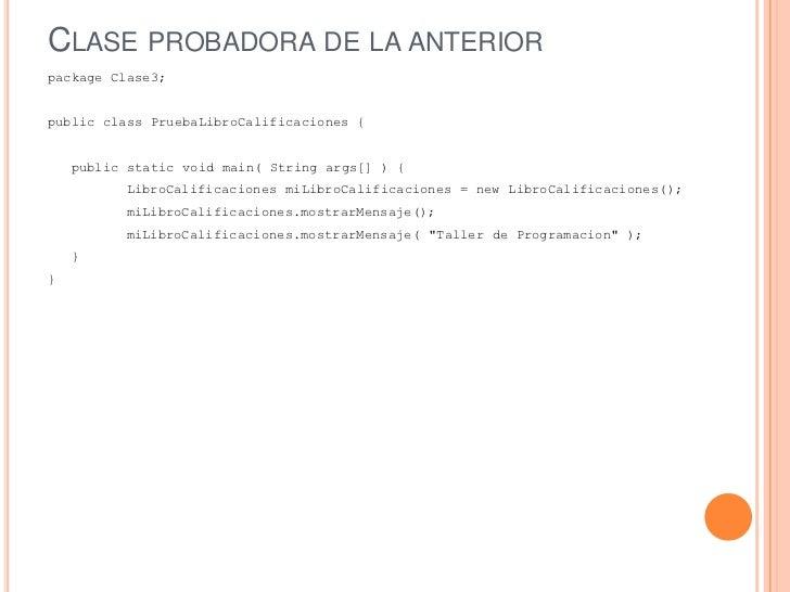 CLASE PROBADORA DE LA ANTERIORpackage Clase3;public class PruebaLibroCalificaciones {    public static void main( String a...
