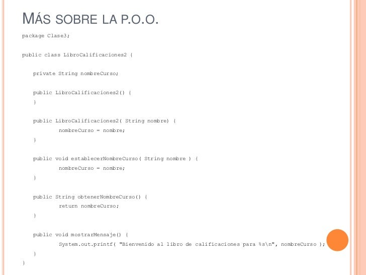 MÁS SOBRE LA P.O.O.package Clase3;public class LibroCalificaciones2 {    private String nombreCurso;    public LibroCalifi...
