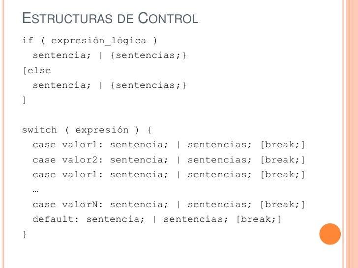 ESTRUCTURAS DE CONTROLif ( expresión_lógica )  sentencia;   {sentencias;}[else  sentencia;   {sentencias;}]switch ( expres...