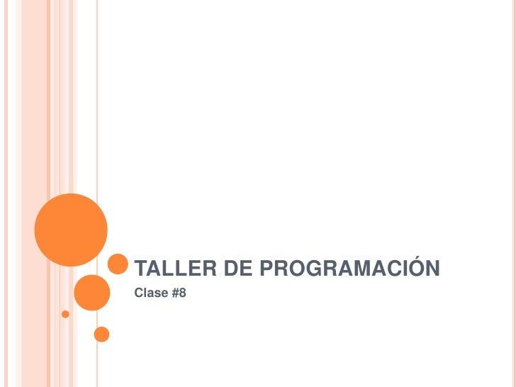 TALLER DE PROGRAMACIÓNClase #8