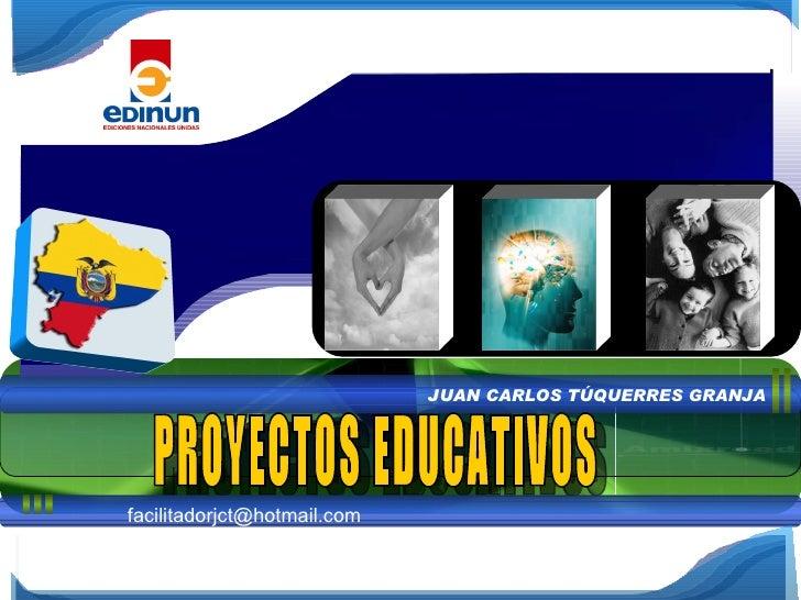 JUAN CARLOS TÚQUERRES GRANJA PROYECTOS EDUCATIVOS [email_address]