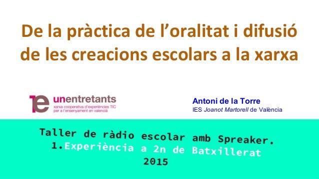 De la pràctica de l'oralitat i difusió de les creacions escolars a la xarxa Taller de ràdio escolar amb Spreaker.1.Experiè...
