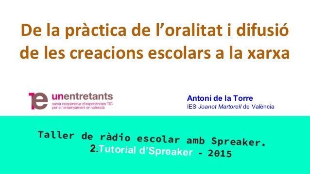 De la pràctica de l'oralitat i difusió de les creacions escolars a la xarxa Taller de ràdio escolar amb Spreaker. 2.Tutori...