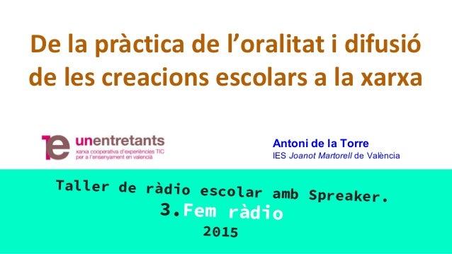 De la pràctica de l'oralitat i difusió de les creacions escolars a la xarxa Taller de ràdio escolar amb Spreaker. 3.Fem rà...