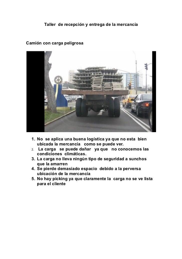 Taller de recepción y entrega de la mercancíaCamión con carga peligrosa  1. No se aplica una buena logística ya que no est...