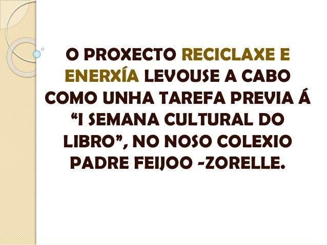 """O PROXECTO RECICLAXE E ENERXÍA LEVOUSE A CABO COMO UNHA TAREFA PREVIA Á """"I SEMANA CULTURAL DO LIBRO"""", NO NOSO COLEXIO PADR..."""