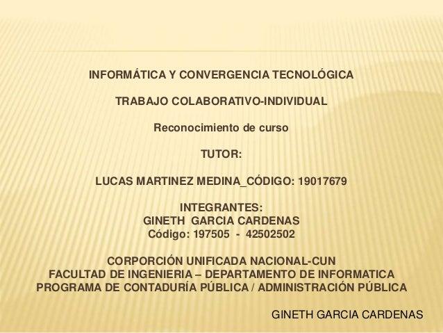 INFORMÁTICA Y CONVERGENCIA TECNOLÓGICA TRABAJO COLABORATIVO-INDIVIDUAL Reconocimiento de curso TUTOR: LUCAS MARTINEZ MEDIN...