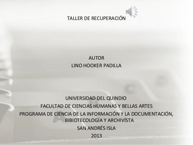 TALLER DE RECUPERACIÓNAUTORLINO HOOKER PADILLAUNIVERSIDAD DEL QUINDIOFACULTAD DE CIENCIAS HUMANAS Y BELLAS ARTESPROGRAMA D...