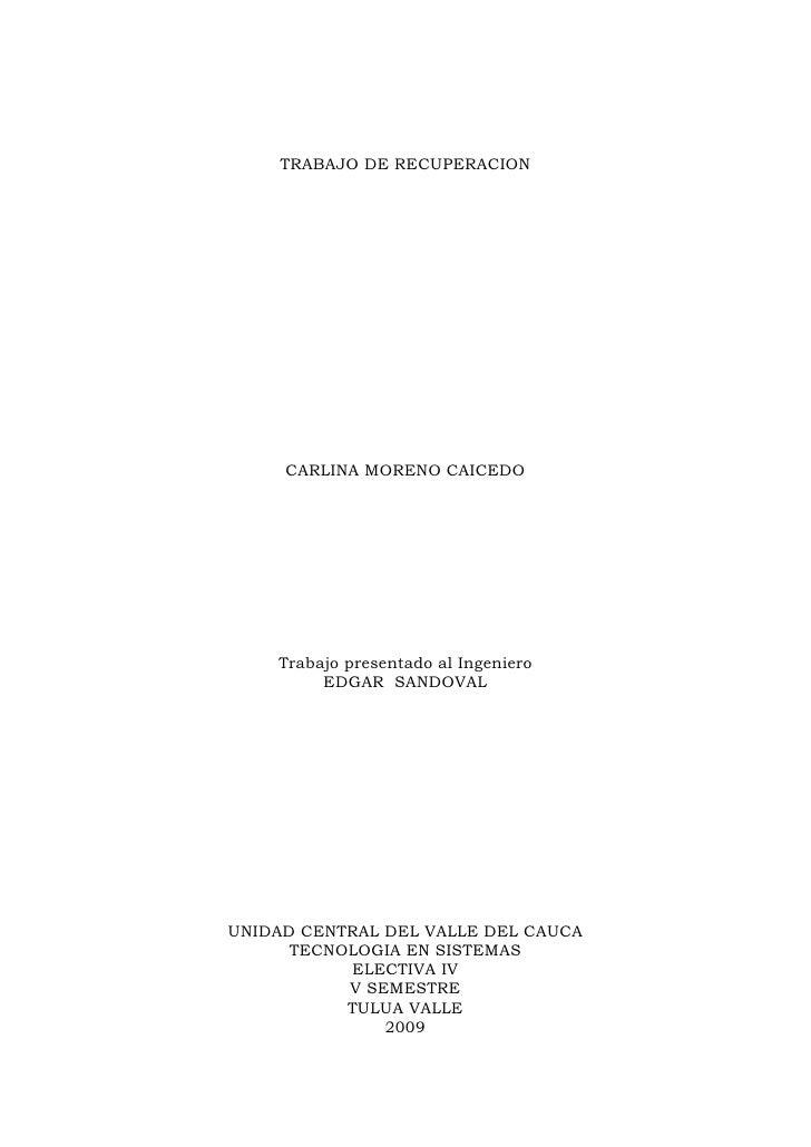 TRABAJO DE RECUPERACION          CARLINA MORENO CAICEDO         Trabajo presentado al Ingeniero          EDGAR SANDOVAL   ...