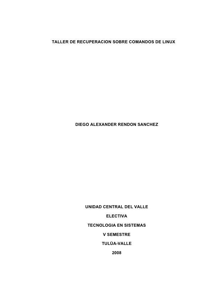 TALLER DE RECUPERACION SOBRE COMANDOS DE LINUX             DIEGO ALEXANDER RENDON SANCHEZ                 UNIDAD CENTRAL D...