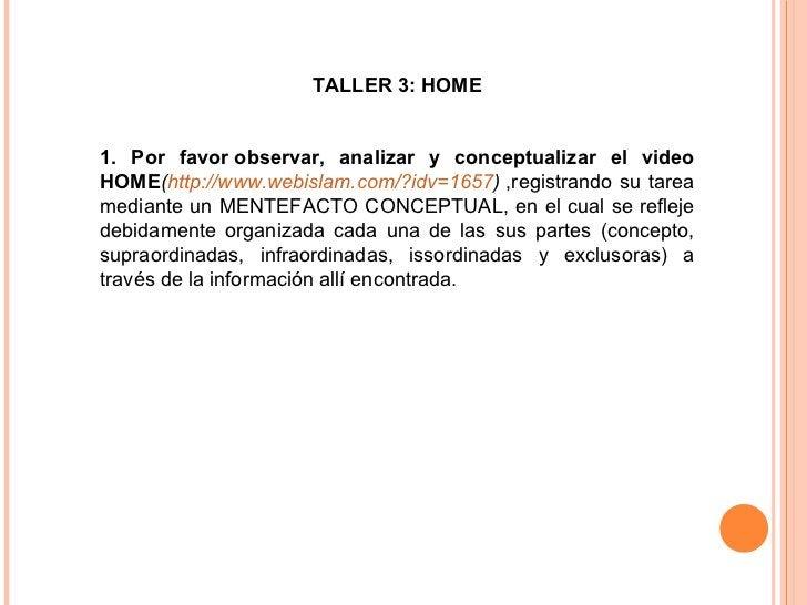TALLER 3: HOME 1. Por favorobservar, analizar y conceptualizar el video HOME ( http://www.webislam.com/?idv=1657 ) ,regi...