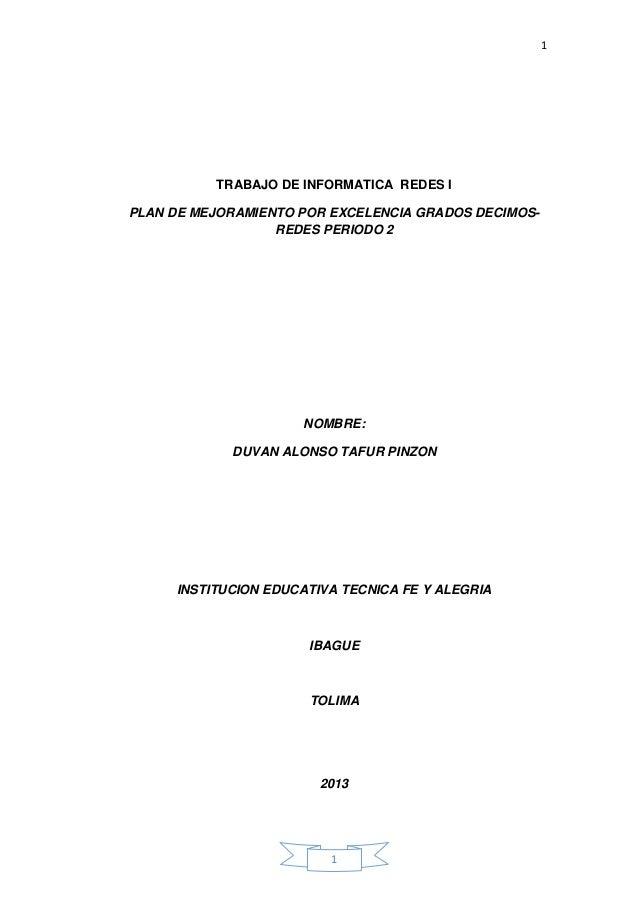 1 1 TRABAJO DE INFORMATICA REDES I PLAN DE MEJORAMIENTO POR EXCELENCIA GRADOS DECIMOS- REDES PERIODO 2 NOMBRE: DUVAN ALONS...