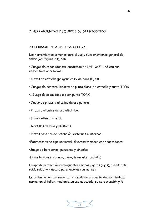 21 21 7. HERRAMIENTAS Y EQUIPOS DE DIAGNOSTICO 7.1 HERRAMIENTAS DE USO GENERAL Las herramientas comunes para el uso y func...
