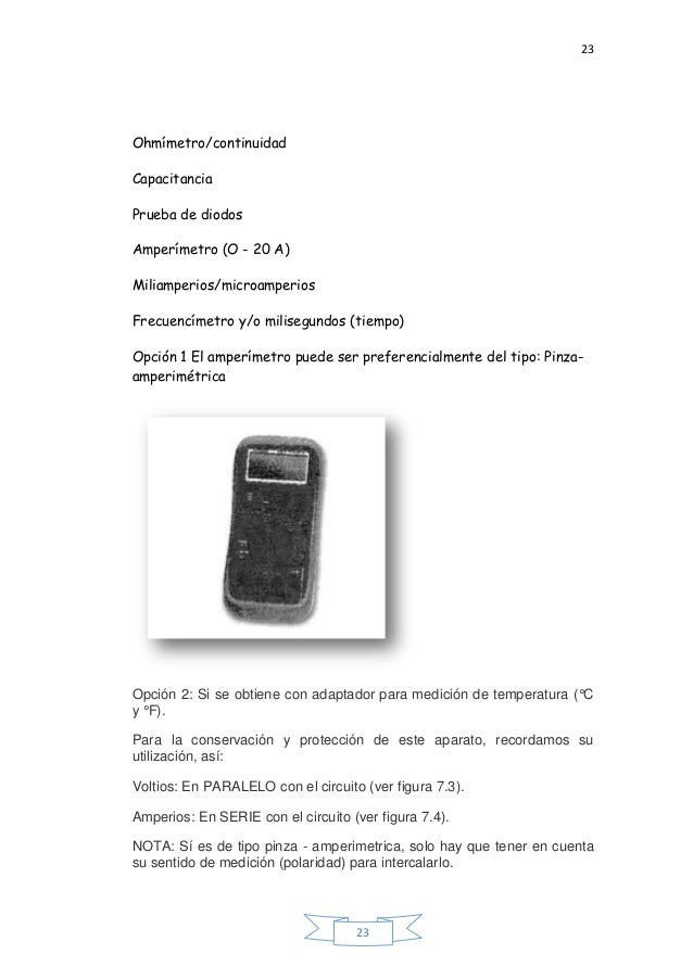 23 23 Ohmímetro/continuidad Capacitancia Prueba de diodos Amperímetro (O - 20 A) Miliamperios/microamperios Frecuencímetro...