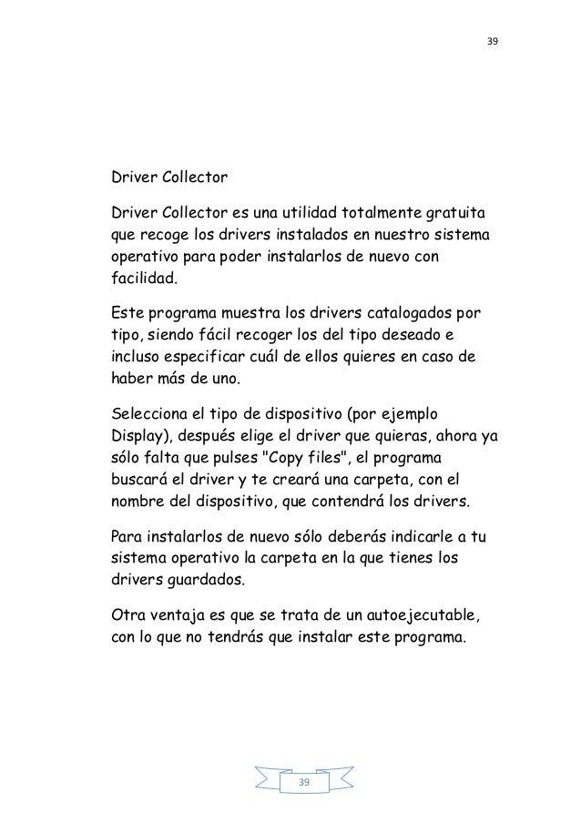 39 39 Driver Collector Driver Collector es una utilidad totalmente gratuita que recoge los drivers instalados en nuestro s...
