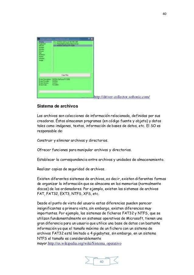 40 40 http://driver-collector.softonic.com/ Sistema de archivos Los archivos son colecciones de información relacionada, d...