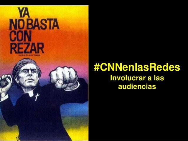 #CNNenlasRedes Involucrar a las audiencias