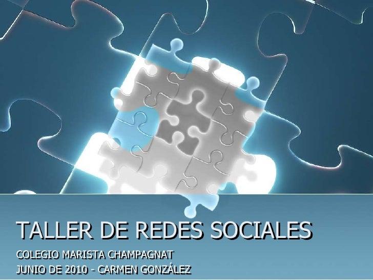 TALLER DE REDES SOCIALES<br />COLEGIO MARISTA CHAMPAGNAT<br />JUNIO DE 2010- CARMEN GONZÁLEZ<br />