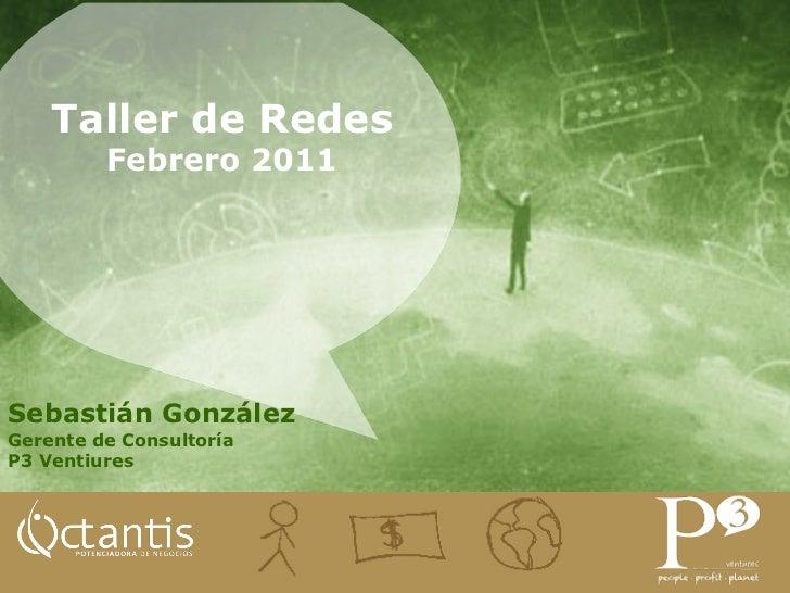 Taller de Redes         Febrero 2011Sebastián GonzálezGerente de ConsultoríaP3 Ventiures