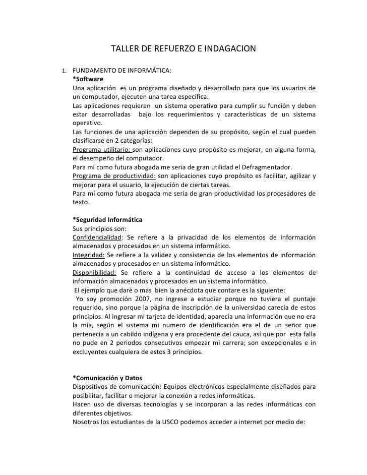 TALLER DE REFUERZO E INDAGACION  1. FUNDAMENTO DE INFORMÁTICA:   *Software   Una aplicación es un programa diseñado y desa...