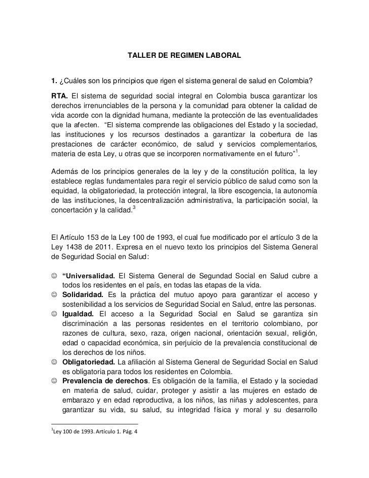 TALLER DE REGIMEN LABORAL1. ¿Cuáles son los principios que rigen el sistema general de salud en Colombia?RTA. El sistema d...