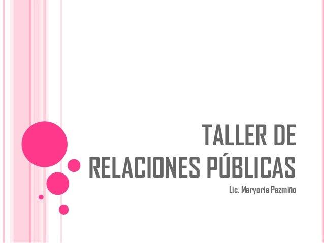 TALLER DE RELACIONES PÚBLICAS Lic. Maryorie Pazmiño