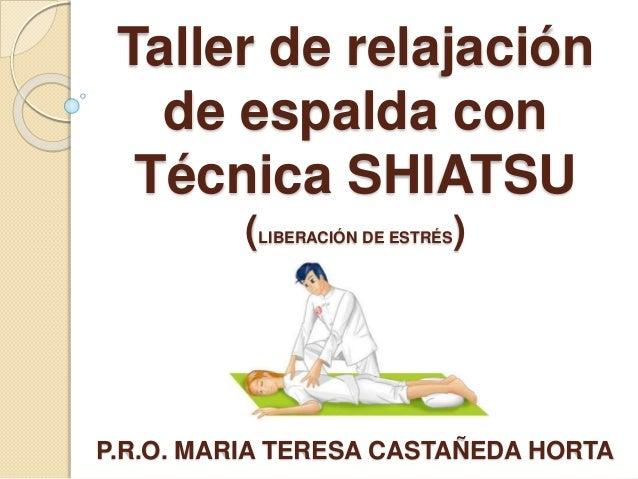 Taller de relajación de espalda con Técnica SHIATSU (LIBERACIÓN DE ESTRÉS) P.R.O. MARIA TERESA CASTAÑEDA HORTA