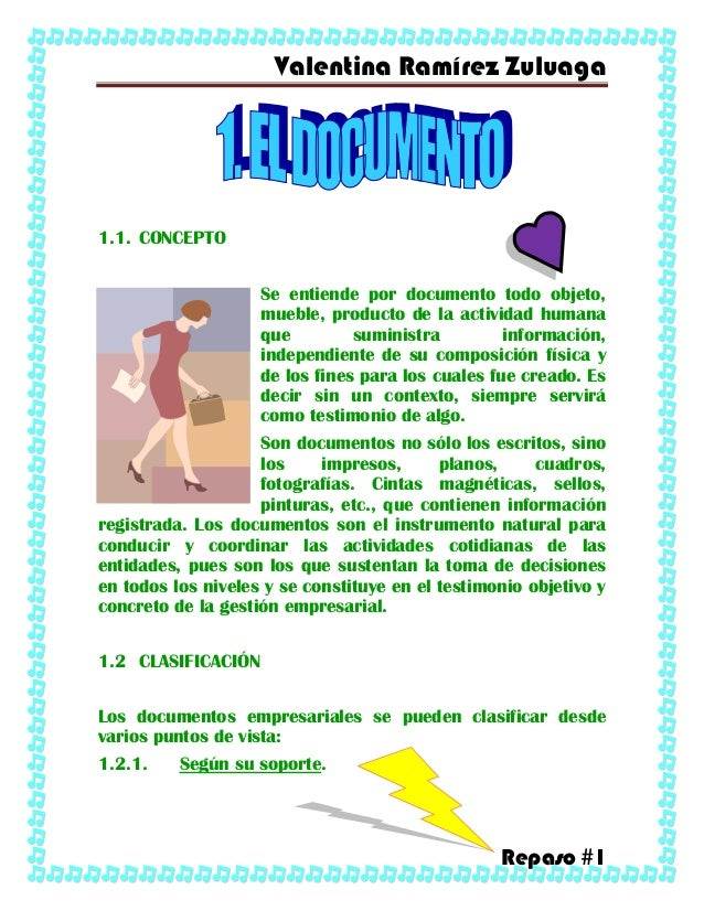 Valentina Ramírez Zuluaga Repaso #1 1.1. CONCEPTO Se entiende por documento todo objeto, mueble, producto de la actividad ...