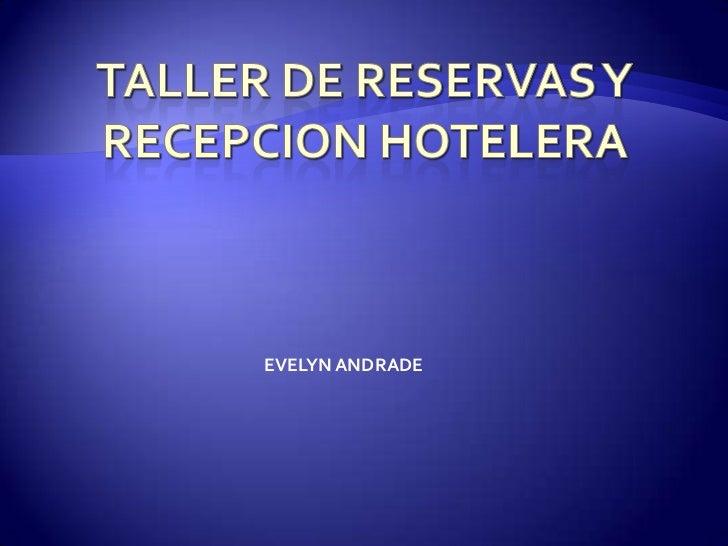 Taller de reservas y recepcion hotelera<br />EVELYN ANDRADE<br />