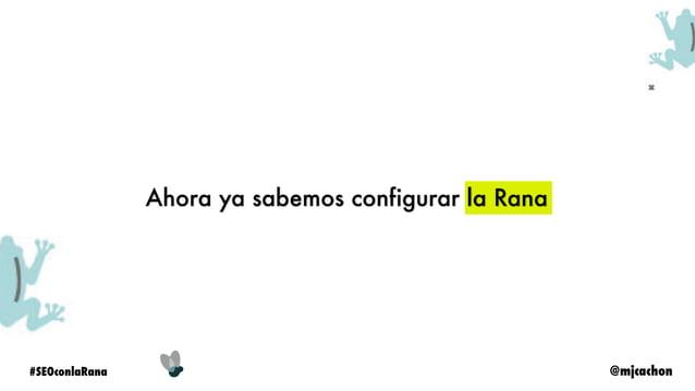 """@mjcachon#SEOconlaRana Checklist para usar la Rana 1. Pensar qué queremos analizar (antes de pulsar """"start"""") 2. Configurar..."""