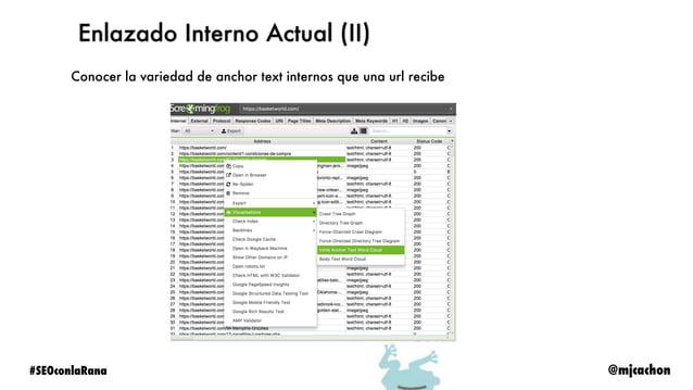 @mjcachon#SEOconlaRana Optimización de Enlazado Interno (III) Descubrir que enlaces internos responden 3xx, 4xx, 5xx o est...