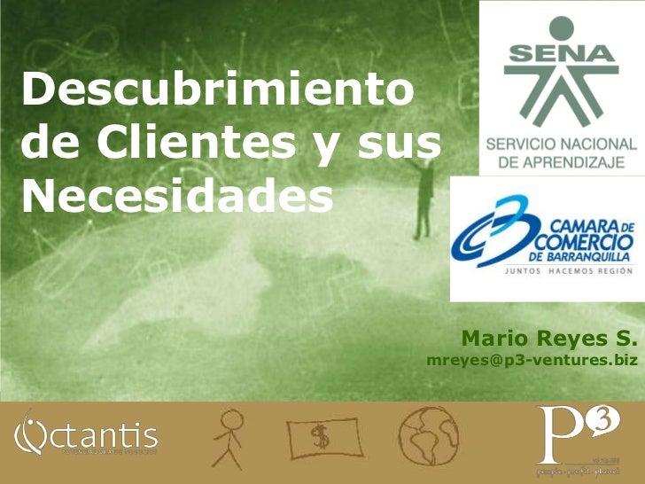 Descubrimiento de Clientes y sus Necesidades<br />Mario Reyes S.<br />mreyes@p3-ventures.biz<br />