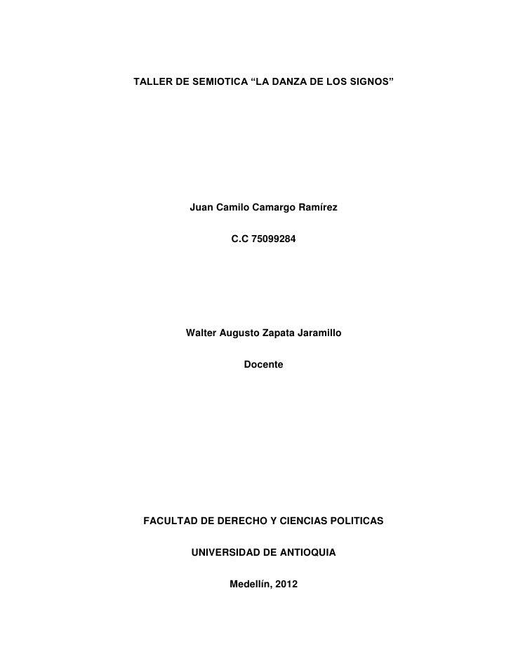 """TALLER DE SEMIOTICA """"LA DANZA DE LOS SIGNOS""""         Juan Camilo Camargo Ramírez                 C.C 75099284        Walte..."""