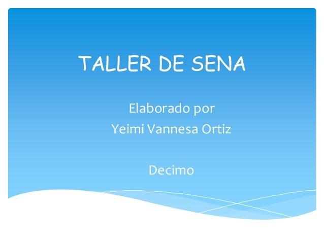 TALLER DE SENA  Elaborado por  Yeimi Vannesa Ortiz  Decimo