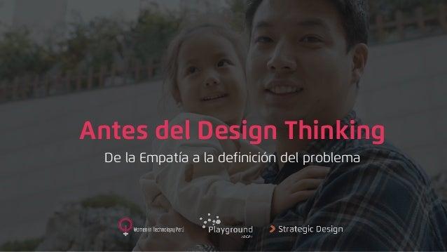 Antes del Design Thinking De la Empatía a la definición del problema